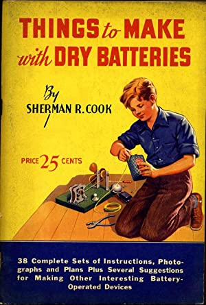 THINGS TO MAKE WITH DRY BATTERIES.: Cook, Sherman R.