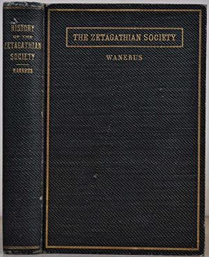 HISTORY OF THE ZETAGATHIAN SOCIETY of the University of Iowa with Tables of Oratory and Debate, ...