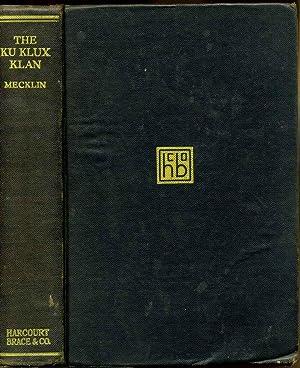 Ku Klux Klan, The: a study of the American mind: Mecklin, John Moffatt 1871-1956