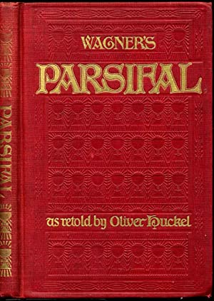 Parsifal. A mystical drama by Richard Wagner. Retold in the spirit of the Bayreuth interpretation ...