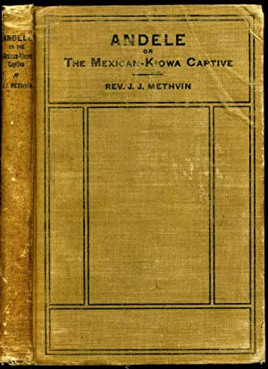 ANDELE, or the Mexican-Kiowa Captive. A Story of Real Life Among the Indians.: Methvin, Rev. J. J.