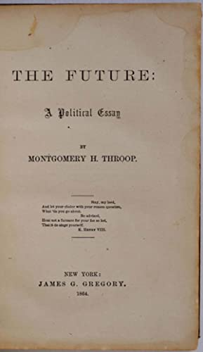 Future, The: a political essay.: Throop, Montgomery Hunt, 1827-1892