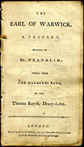 THE EARL OF WARWICK. A Tragedy Written by Dr. Francklin. Taken from the Manager's Book at the ...