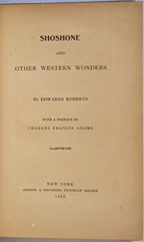 Shoshone and other Western Wonders. With a preface by Charles Francis Adams. Illustrated.: Roberts,...