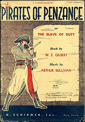 Pirates of Penzance, The, or the slave of duty. Book by W. S. Gilbert. Music by Arthur Sullivan. ...