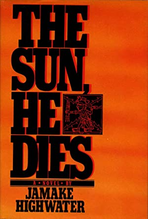 THE SUN, HE DIES. A Novel About the End of the Aztec World.