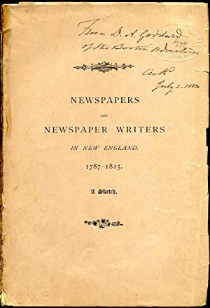 Newspapers and Newspaper Writers in New England, 1787-1815. Read before the New England Historic,...