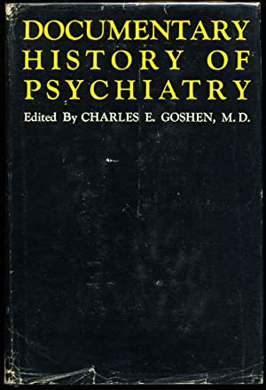 DOCUMENTARY HISTORY OF PSYCHIATRY. A Source Book on Historical Principles.: Goshen, Charles E.