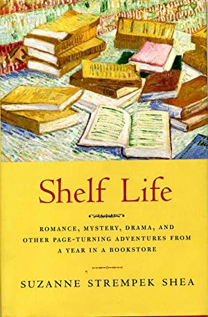 SHELF LIFE. Romance, Mystery, Drama, And Other Page-turning Adventures From A Year In A Bookstore.