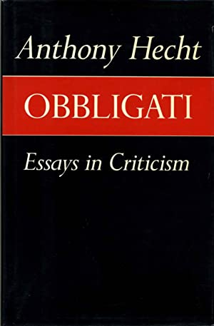OBBLIGATI. Essays in Criticism. Signed by author: Hecht, Anthony