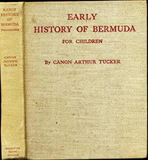 EARLY HISTORY OF BERMUDA FOR CHILDREN. Signed and inscribed by Canon Arthur Tucker.: Tucker, Canon ...