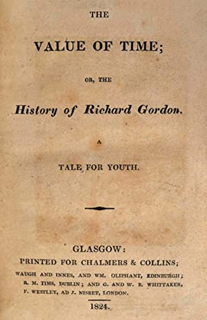 THE VALUE OF TIME; or, The History of Richard Gordon. A Tale for Youth.: Juvenile Literature