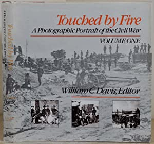 TOUCHED BY FIRE. A Photographic Portrait of the Civil War. Volume I.