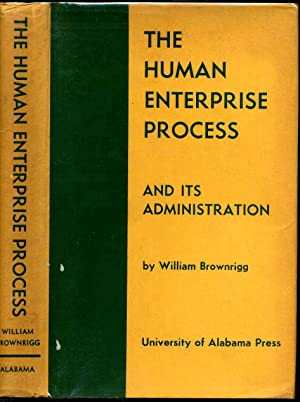 THE HUMAN ENTERPRISE PROCESS AND ITS ADMINISTRATION.: Brownrigg, William