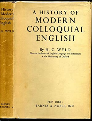 A HISTORY OF MODERN COLLOQUIAL ENGLISH: Wyld, H. C.
