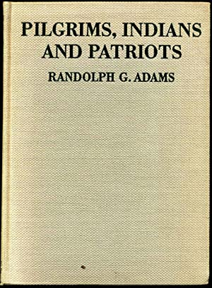 PILGRIMS, INDIANS AND PATRIOTS. The Pictorial History of America from the Colonial Age to the ...