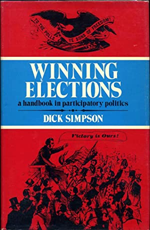 Winning Elections: A Handbook in Participatory Politics. Signed by Dick W. Simpson.: Simpson, Dick ...