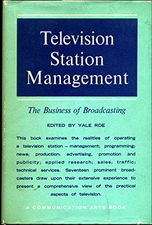 TELEVISION STATION MANAGEMENT. The Business of Broadcasting.: Roe, Yale