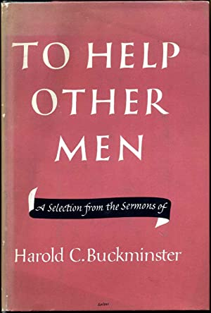 TO HELP OTHER MEN. A Selection from the Sermons of Harold C. Buckminster.: Buckminster, Harold C.