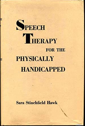 SPEECH THERAPY FOR THE PHYSICALLY HANDICAPPED.: Hawk, Sara Stinchfield