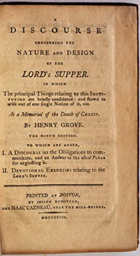 A DISCOURSE CONCERNING THE NATURE AND DESIGN OF THE LORD'S SUPPER. In Which the principal ...