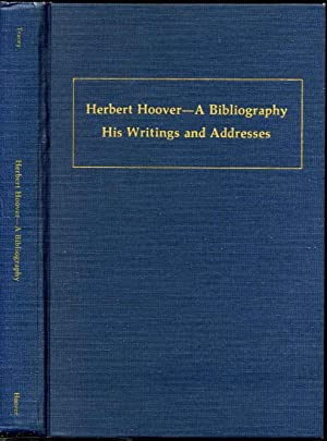HERBERT HOOVER. A BIBLIOGRAPHY. His Writings and Addresses.