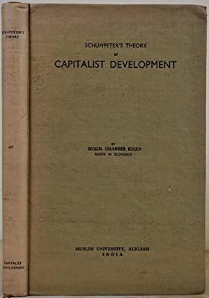 SCHUMPETER'S THEORY OF CAPITALIST DEVELOPMENT. Signed by Mohammad Shabbir Khan.: Khan, Mohd. ...