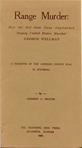 RANGE MURDER: How The Red Sash Gang Dry-Gulched Deputy States Marshal George Wellman. A Vignette Of...
