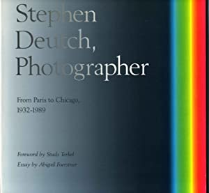 STEPHEN DEUTCH, PHOTOGRAPHER. From Paris to Chicago, 1932-1989. Signed by photographer.