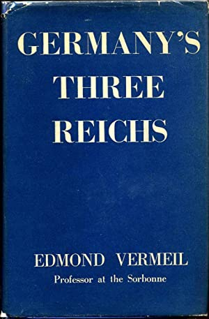 GERMANY'S THREE REICHS. Their History and Culture.: Vermeil, Edmond