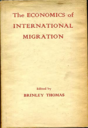 ECONOMICS OF INTERNATIONAL MIGRATION. Proceedings of a Conference held by the International ...