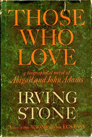 THOSE WHO LOVE. A Biographical Novel of Abigail and John Adams. Signed by Irving Stone.: Stone, ...