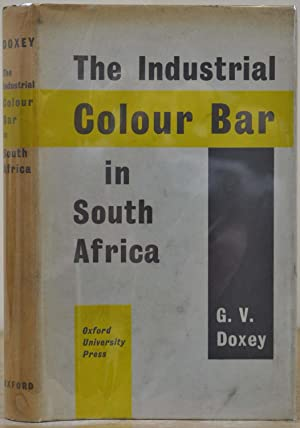 THE INDUSTRIAL COLOUR BAR IN SOUTH AFRICA. Color Bar.: Doxey, G. V.