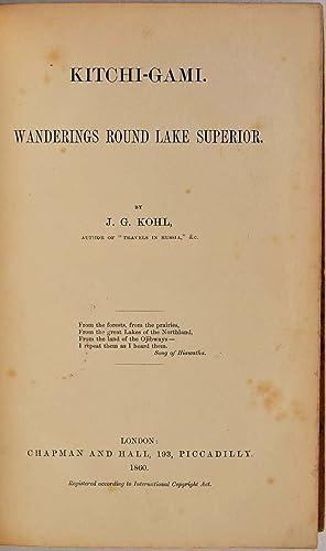 KITCHI-GAMI. Wanderings Round Lake Superior.: Kohl, J. G.