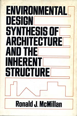 ENVIRONMENTAL DESIGN SYNTHESIS OF ARCHITECTURE AND THE INHERENT STRUCTURE.: McMillan, Ronald J.