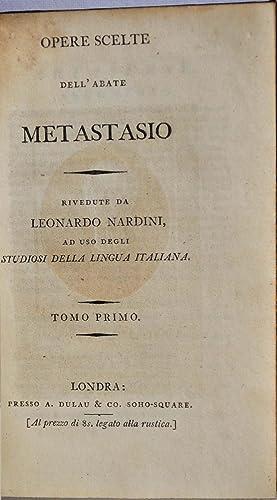 Opere Scelte dell'abate Metastasio. Rivedute da Leonardo Nardini, ad uso degli studiosi della ...