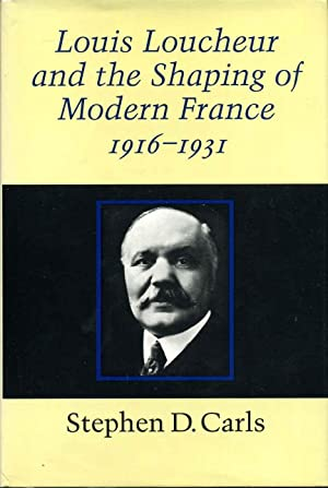 Louis Loucheur and the Shaping of Modern: Carls, Stephen D.