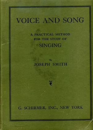VOICE AND SONG. A Practical Method for the Study of Singing.: Smith, Joseph