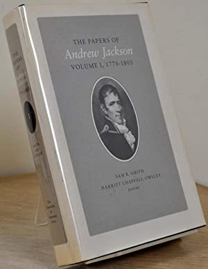 The Papers of Andrew Jackson. Volume I, 1770-1803.: Smith, Sam B.; Andrew Jackson; Harold D. Moser;...