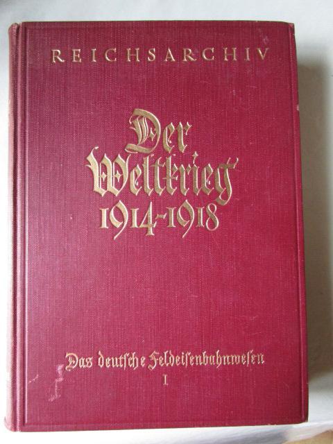 Das deutsche Feldeisenbahnwesen Der Weltkrieg 1914-1918 Band: Reichsarchiv: