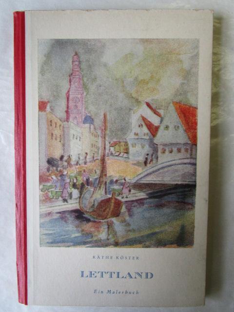 Lettland. Ein Malerbuch.: Köster, Käthe: