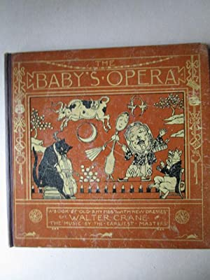 Baby's Opera A book of old rhymes with new dresses. The nusic by the earliest masters
