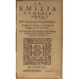 La Emilia comedia nova. Di Luigi Groto: Groto Luigi (1541-1585)