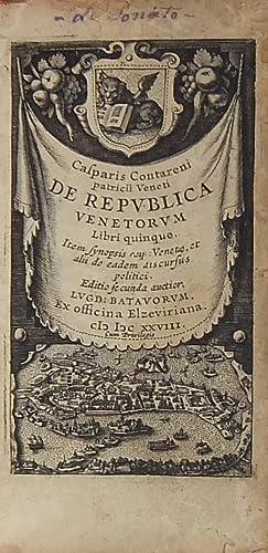 De Republica venetorum Libri quinque. Item synopsis: Contareni Caspar