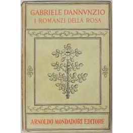 I romanzi della rosa. A cura di: D'Annunzio Gabriele (1863-1938)