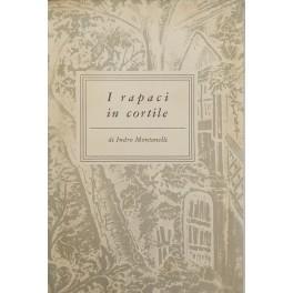 I rapaci in cortile. (Incontri) volume III: Montanelli Indro (1909-2000)