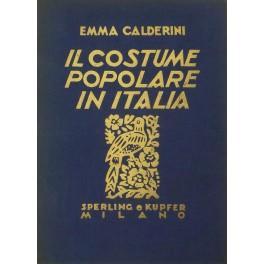 Il costume popolare in Italia. Introduzione di: Calderini Emma