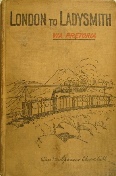 London to Ladysmith via Pretoria.: CHURCHILL, Winston Spencer.
