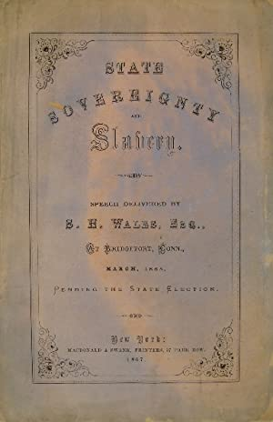 State sovereignty and slavery. Speech delivered at Bridgeport, Conn., March, 1865. Pending the St...
