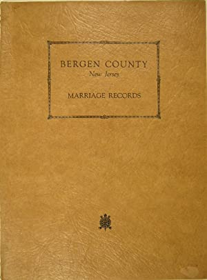 Bergen County New Jersey. Marriage records copied from the entries as originally made at the cour...